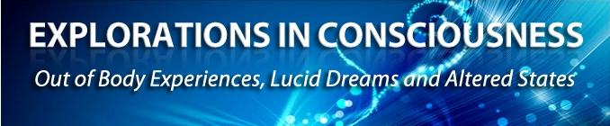 Explorations in Consciousness Forum: Out-of-Body Experiences, Lucid Dreams and Altered States